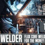 Best Flux Core Welder For The Money